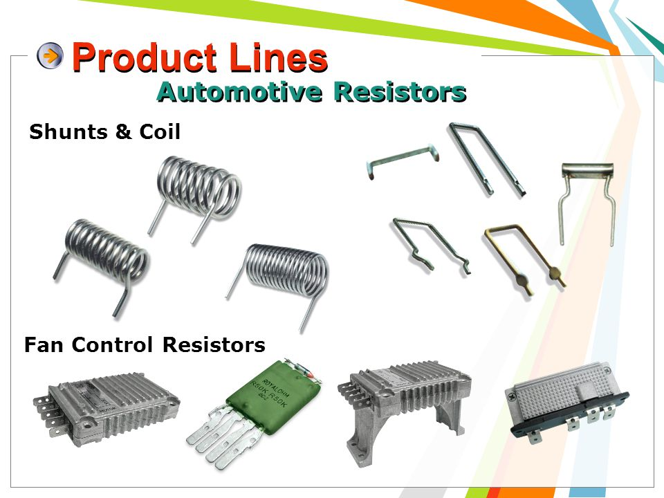 Product Lines 11 Automotive Resistors Fan Control Resistors Shunts & Coil