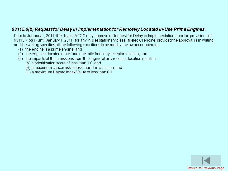 Prior to January 1, 2011, the district APCO may approve a Request for Delay in Implementation from the provisions of 93115.7(b)(1) until January 1, 20