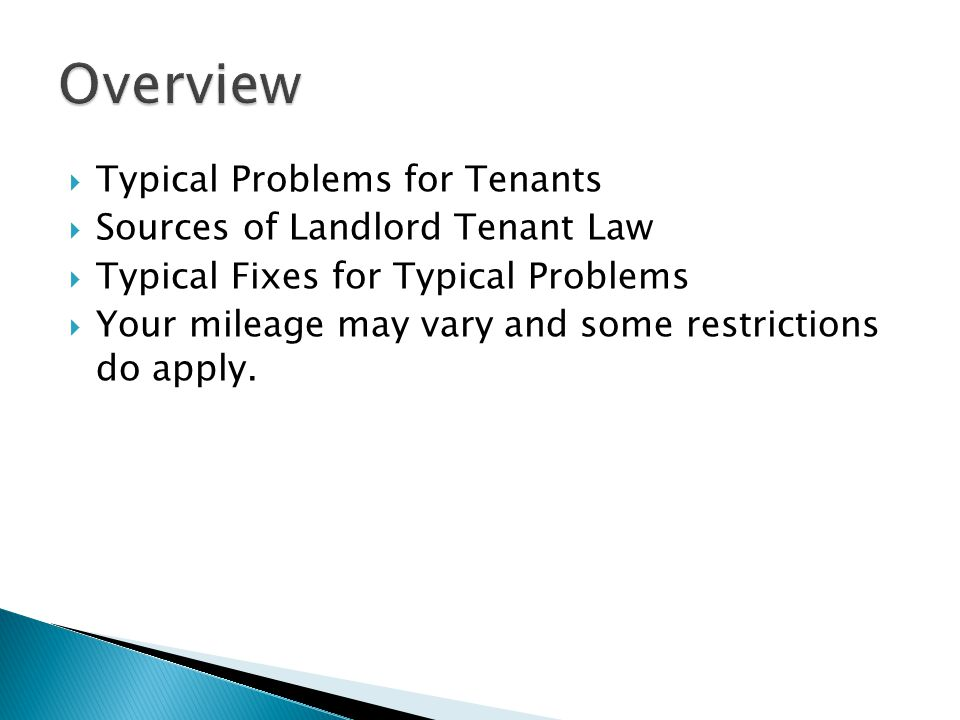 Typical Problems for Tenants Sources of Landlord Tenant Law Typical Fixes for Typical Problems Your mileage may vary and some restrictions do apply.