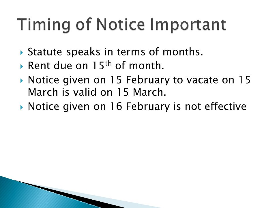 Statute speaks in terms of months. Rent due on 15 th of month. Notice given on 15 February to vacate on 15 March is valid on 15 March. Notice given on