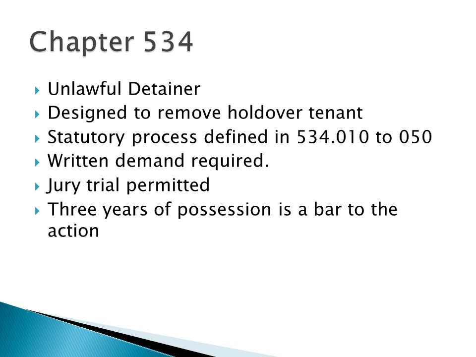 Unlawful Detainer Designed to remove holdover tenant Statutory process defined in 534.010 to 050 Written demand required. Jury trial permitted Three y