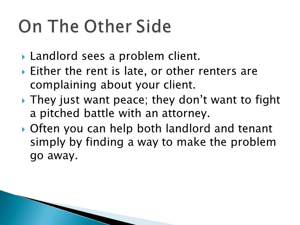 Landlord sees a problem client. Either the rent is late, or other renters are complaining about your client. They just want peace; they dont want to f