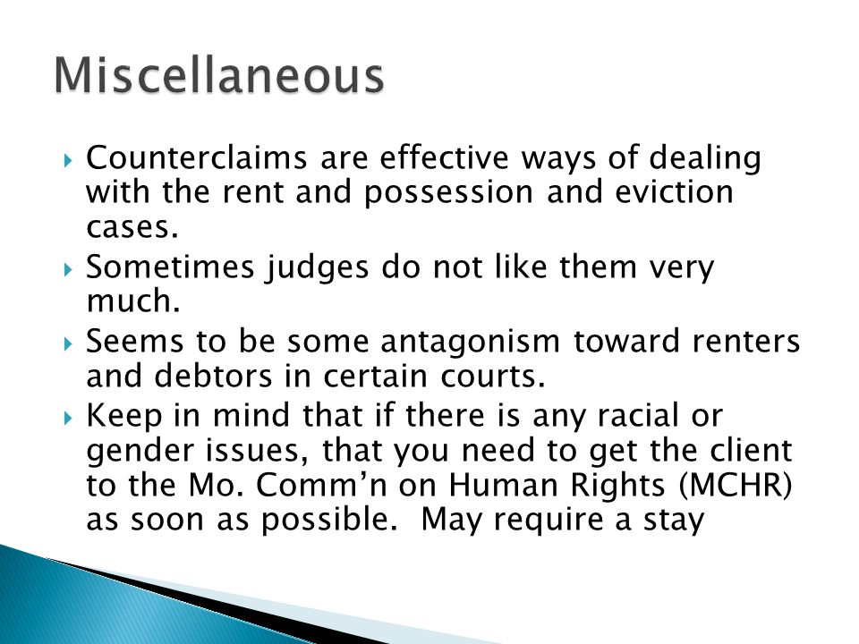 Counterclaims are effective ways of dealing with the rent and possession and eviction cases. Sometimes judges do not like them very much. Seems to be