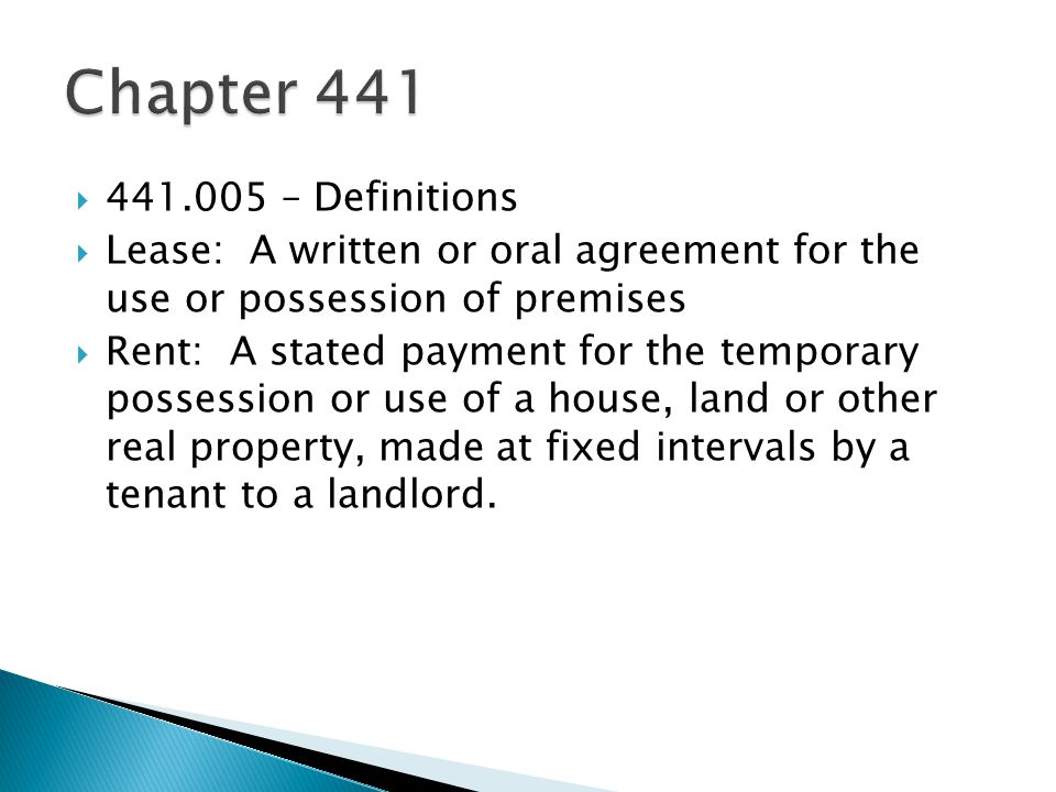 441.005 – Definitions Lease: A written or oral agreement for the use or possession of premises Rent: A stated payment for the temporary possession or