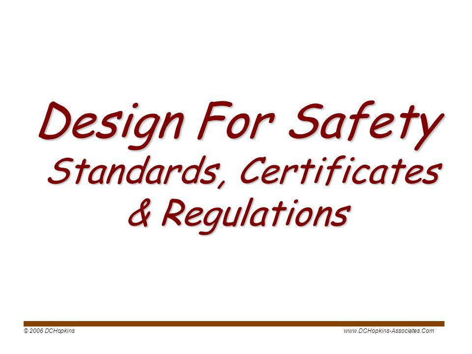 © 2006 DCHopkinswww.DCHopkins-Associates.Com Design For Safety Standards, Certificates & Regulations
