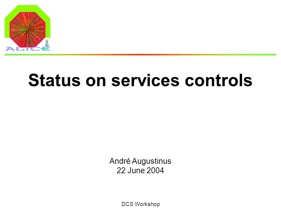 André Augustinus 22 June 2004 DCS Workshop Status on services controls