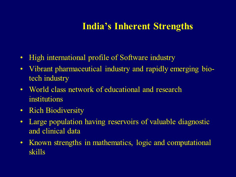 Indias Inherent Strengths High international profile of Software industry Vibrant pharmaceutical industry and rapidly emerging bio- tech industry Worl