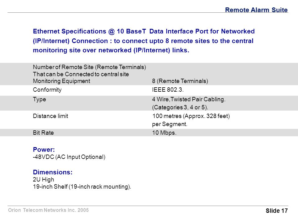 Orion Telecom Networks Inc. 2005 Ethernet Specifications @ 10 BaseT Data Interface Port for Networked (IP/Internet) Connection : to connect upto 8 rem