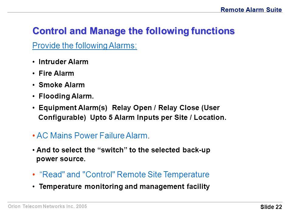 Orion Telecom Networks Inc. 2005 Provide the following Alarms: Intruder Alarm Fire Alarm Smoke Alarm Flooding Alarm. Equipment Alarm(s) Relay Open / R