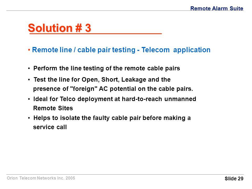 Orion Telecom Networks Inc. 2005 Solution # 3 Remote line / cable pair testing - Telecom application Perform the line testing of the remote cable pair