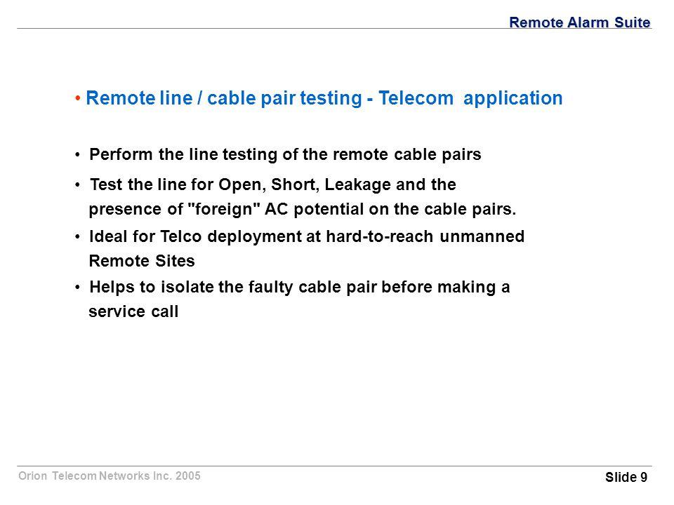 Orion Telecom Networks Inc. 2005 Remote line / cable pair testing - Telecom application Perform the line testing of the remote cable pairs Test the li
