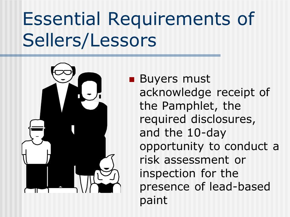 Essential Requirements of Sellers/Lessors Prior to ratification of a contract Records must be maintained for three years Sample contract contingency Sellers, lessors and real estate agents share responsibility for compliance
