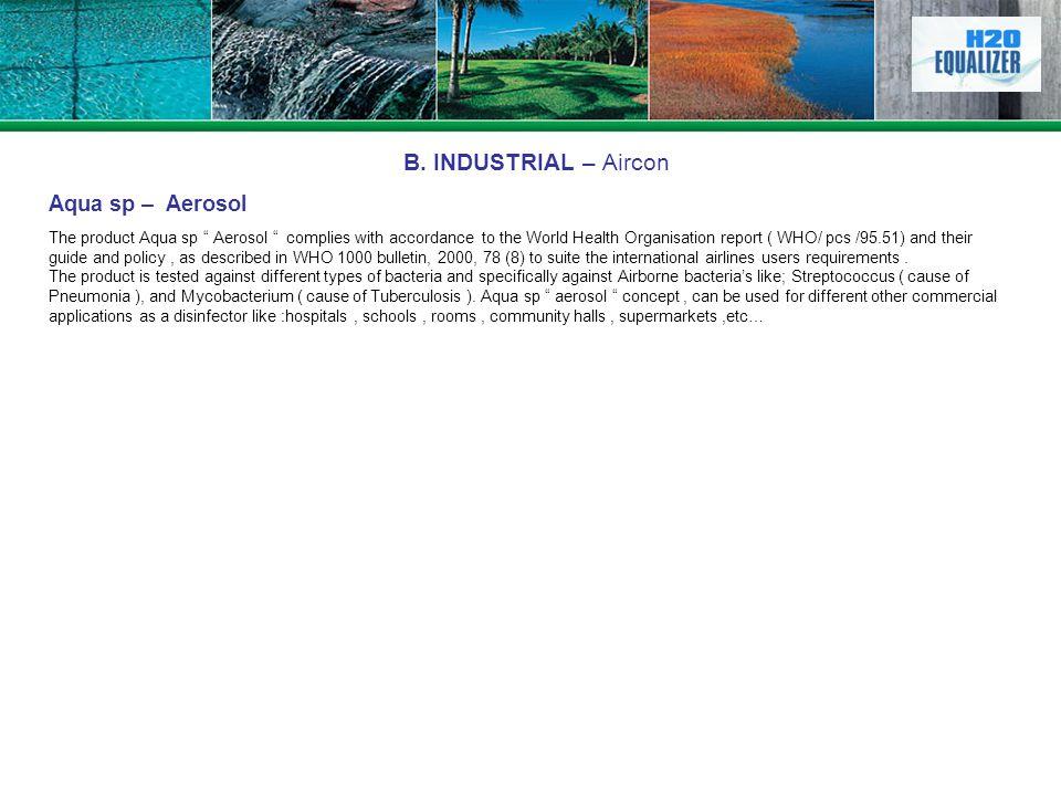 B. INDUSTRIAL – Aircon Aqua sp – Aerosol The product Aqua sp Aerosol complies with accordance to the World Health Organisation report ( WHO/ pcs /95.5