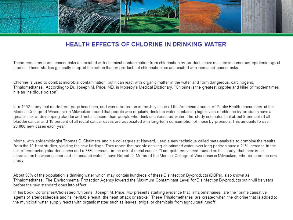 These concerns about cancer risks associated with chemical contamination from chlorination by-products have resulted in numerous epidemiological studi