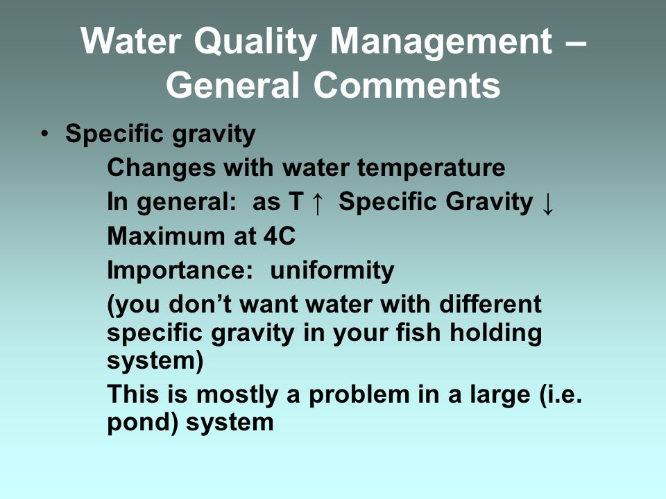 Water Quality Management – General Comments Hardness Amount of divalent cations Primarily Ca ++ and Mg ++ Hardness can have interactions with other water quality parameters and disease treatment compounds Want hardness at approximately 100 mg/L (as equivalent CaCO 3 )