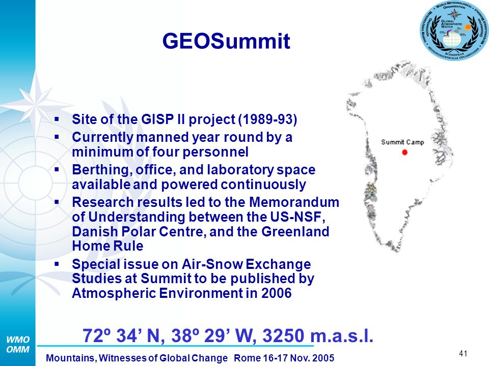 41 Mountains, Witnesses of Global Change Rome 16-17 Nov. 2005 GEOSummit Site of the GISP II project (1989-93) Currently manned year round by a minimum