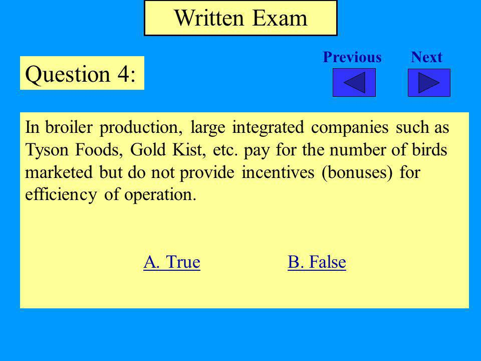 Written Exam Question 4: In broiler production, large integrated companies such as Tyson Foods, Gold Kist, etc.