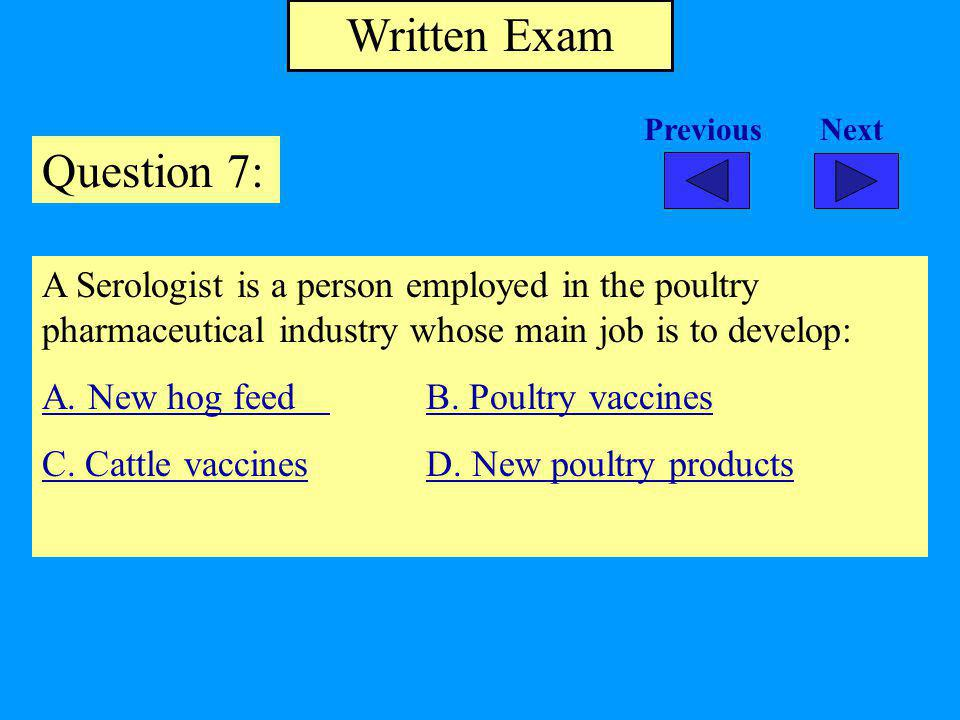 Written Exam Question 7: A Serologist is a person employed in the poultry pharmaceutical industry whose main job is to develop: A.
