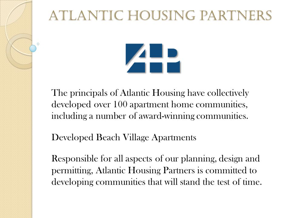 Atlantic housing partners The principals of Atlantic Housing have collectively developed over 100 apartment home communities, including a number of award-winning communities.