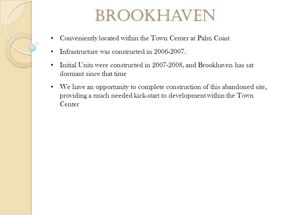 brookhaven Conveniently located within the Town Center at Palm Coast Infrastructure was constructed in 2006-2007. Initial Units were constructed in 20