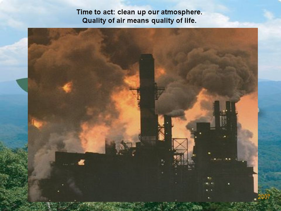 30.05.2007 Rapid industrialization is the main cause of environmental pollution.