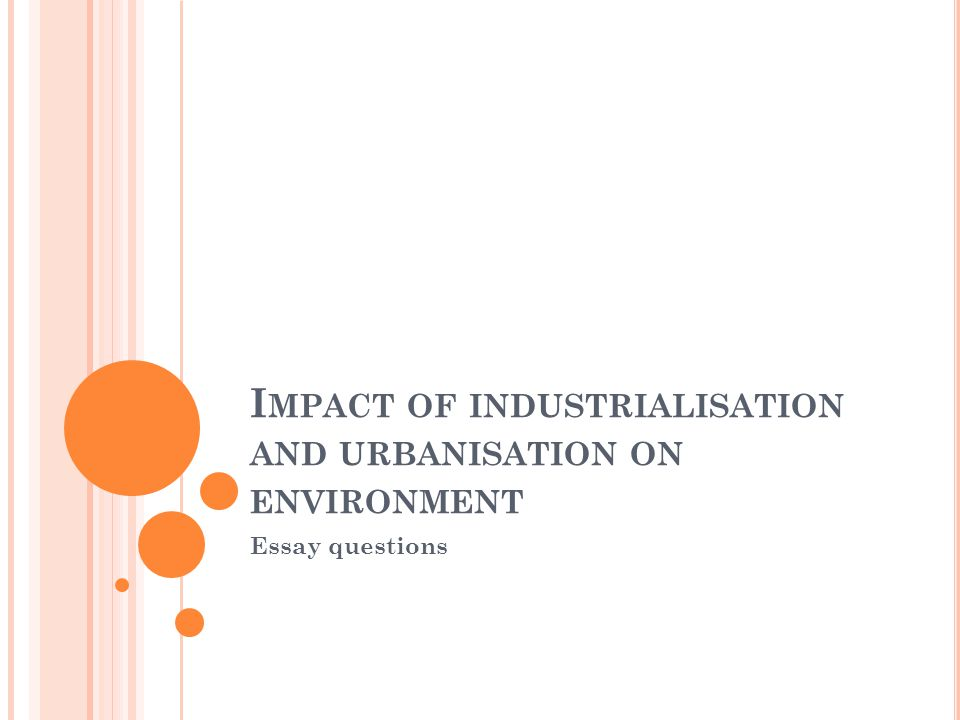 essay on industrialization and urbanization Read this history other research paper and over 88,000 other research documents 19th century industrialization 19th century industrialization nineteenth century industrialization during the second half of the nineteenth century, the united states experienced an urban.