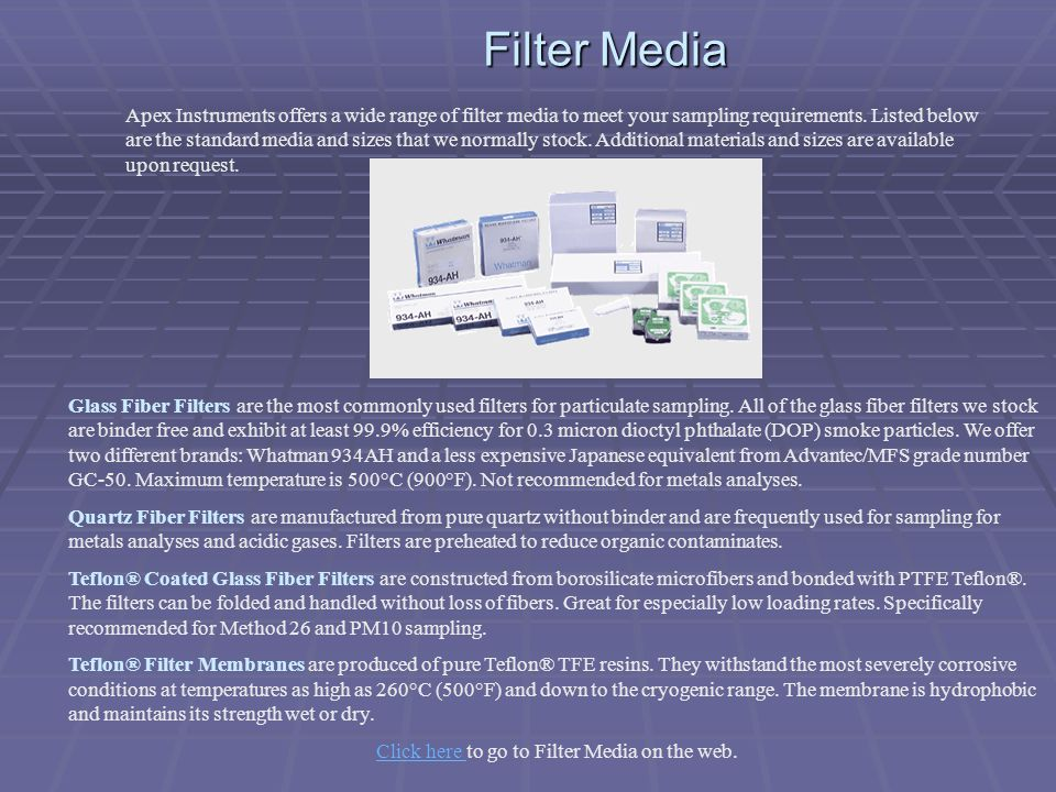 Filter Media Apex Instruments offers a wide range of filter media to meet your sampling requirements. Listed below are the standard media and sizes th