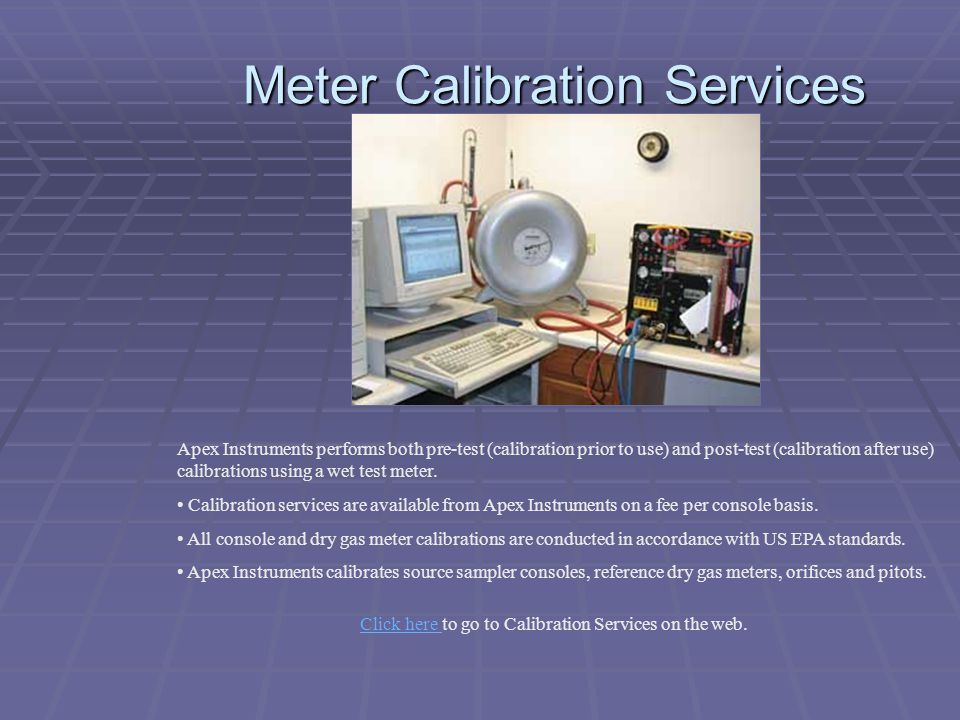 Meter Calibration Services Click here Click here to go to Calibration Services on the web. Apex Instruments performs both pre-test (calibration prior