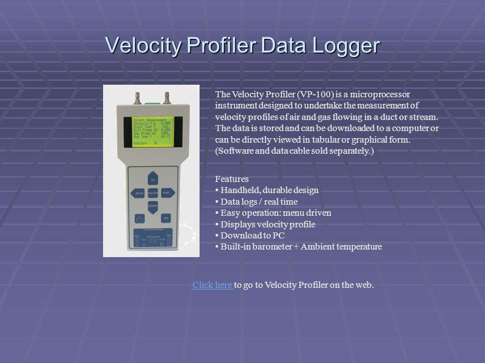 Velocity Profiler Data Logger The Velocity Profiler (VP-100) is a microprocessor instrument designed to undertake the measurement of velocity profiles