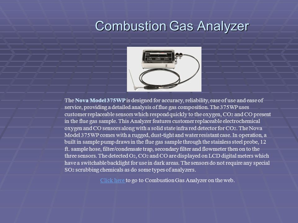 Combustion Gas Analyzer The Nova Model 375WP is designed for accuracy, reliability, ease of use and ease of service, providing a detailed analysis of