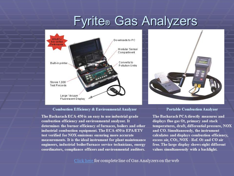 Fyrite ® Gas Analyzers Combustion Efficiency & Environmental Analyzer The Bacharach ECA-450 is an easy to use industrial grade combustion efficiency a