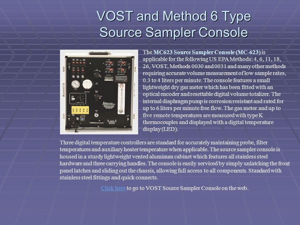 VOST and Method 6 Type Source Sampler Console The MC623 Source Sampler Console (MC-623) is applicable for the following US EPA Methods: 4, 6, 11, 18,