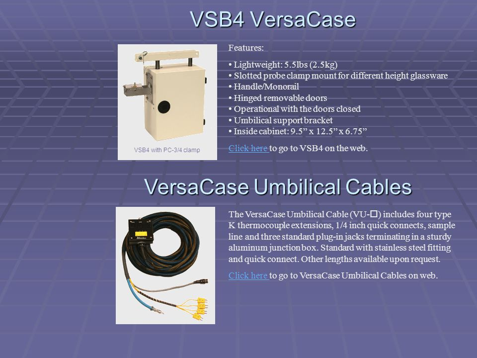 VSB4 VersaCase VSB4 with PC-3/4 clamp Features: Lightweight: 5.5lbs (2.5kg) Slotted probe clamp mount for different height glassware Handle/Monorail H
