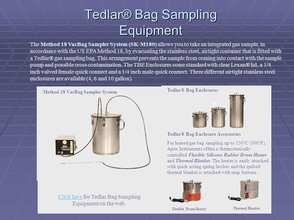 Tedlar® Bag Sampling Equipment The Method 18 VacBag Sampler System (SK-M180) allows you to take an integrated gas sample, in accordance with the US EP