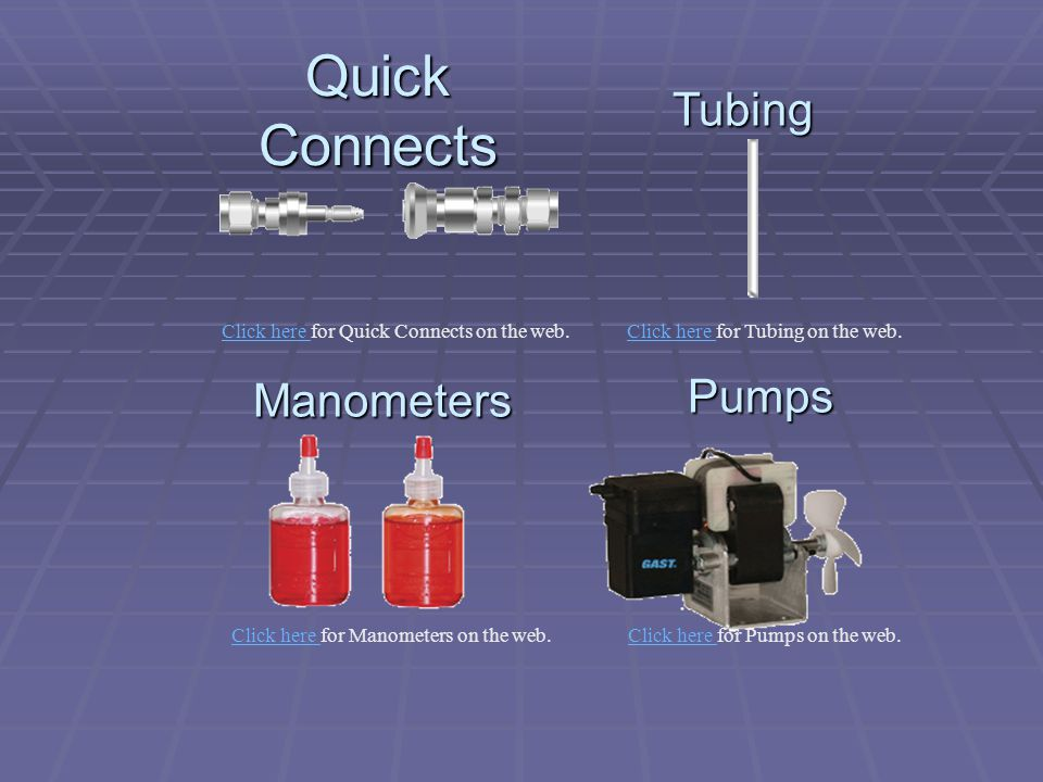 Quick Connects Tubing Manometers Pumps Click here Click here for Pumps on the web.Click here Click here for Manometers on the web. Click here Click he