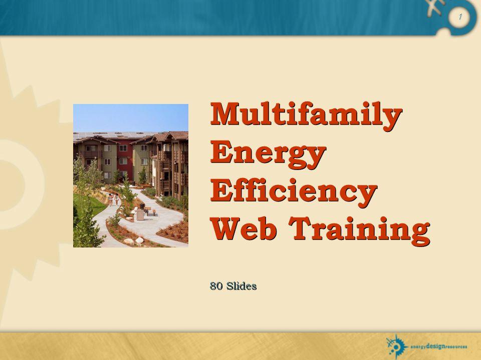 1 Multifamily Energy Efficiency Web Training 80 Slides
