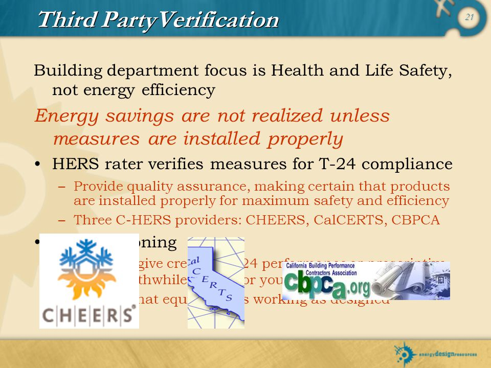 21 Third PartyVerification Building department focus is Health and Life Safety, not energy efficiency Energy savings are not realized unless measures