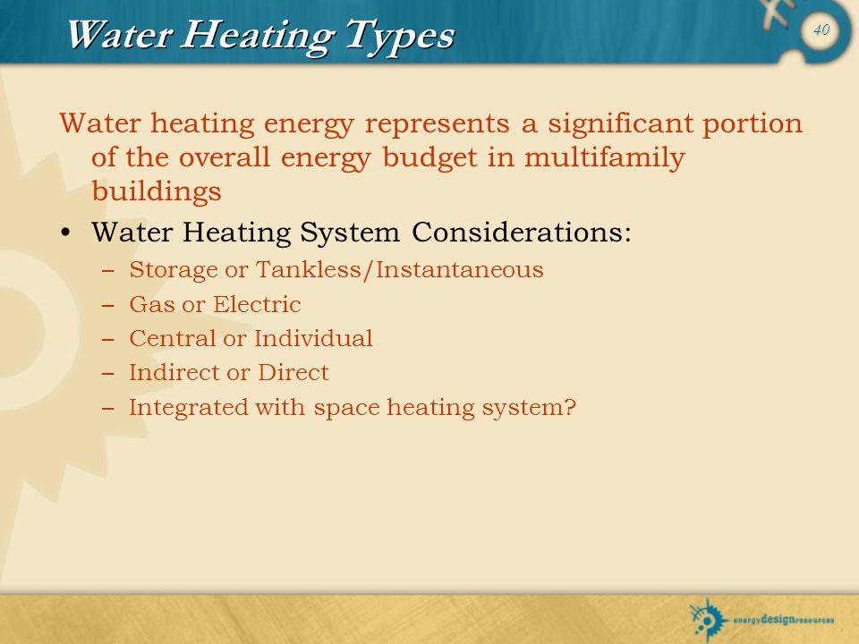 40 Water Heating Types Water heating energy represents a significant portion of the overall energy budget in multifamily buildings Water Heating Syste