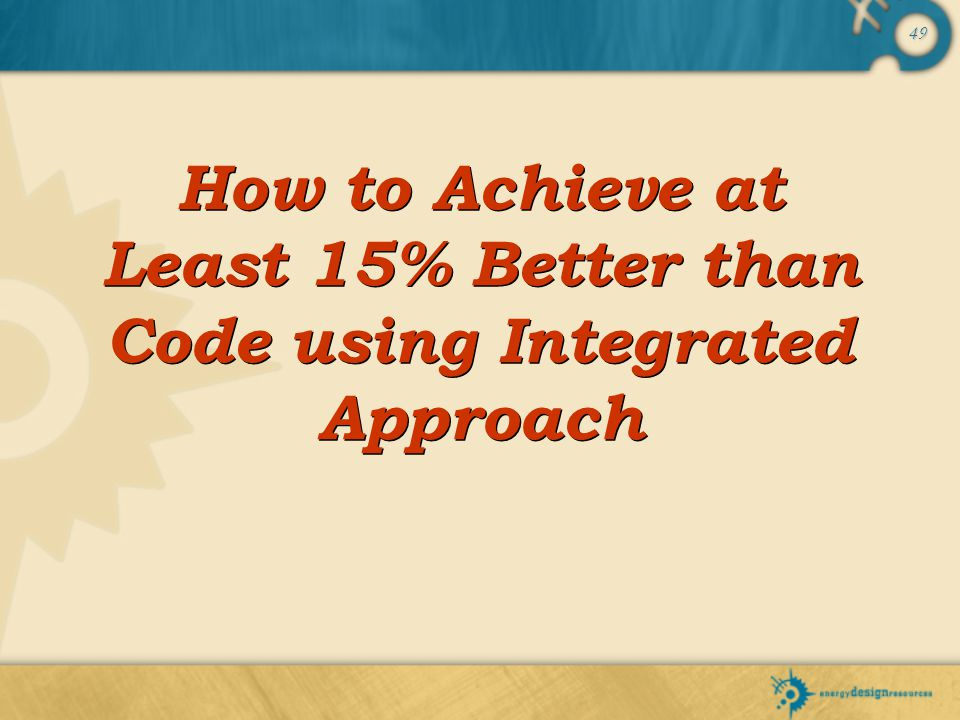 49 How to Achieve at Least 15% Better than Code using Integrated Approach