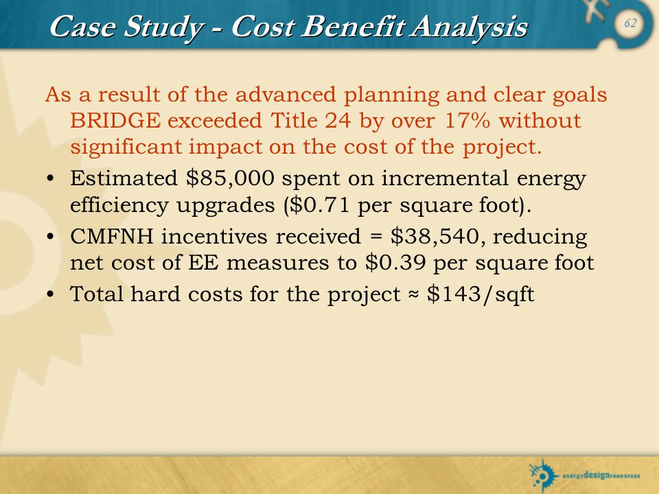 62 As a result of the advanced planning and clear goals BRIDGE exceeded Title 24 by over 17% without significant impact on the cost of the project. Es
