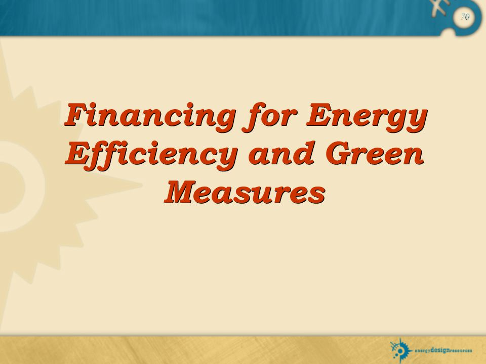 70 Financing for Energy Efficiency and Green Measures