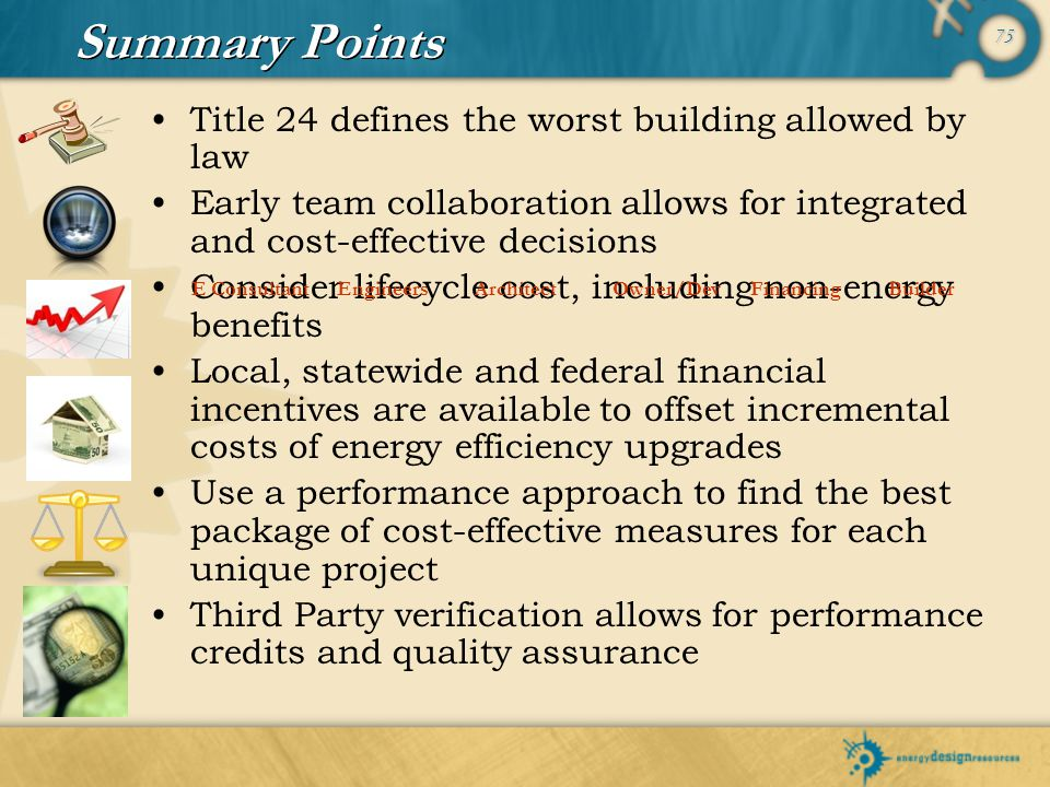 75 Summary Points Title 24 defines the worst building allowed by law Early team collaboration allows for integrated and cost-effective decisions Consi