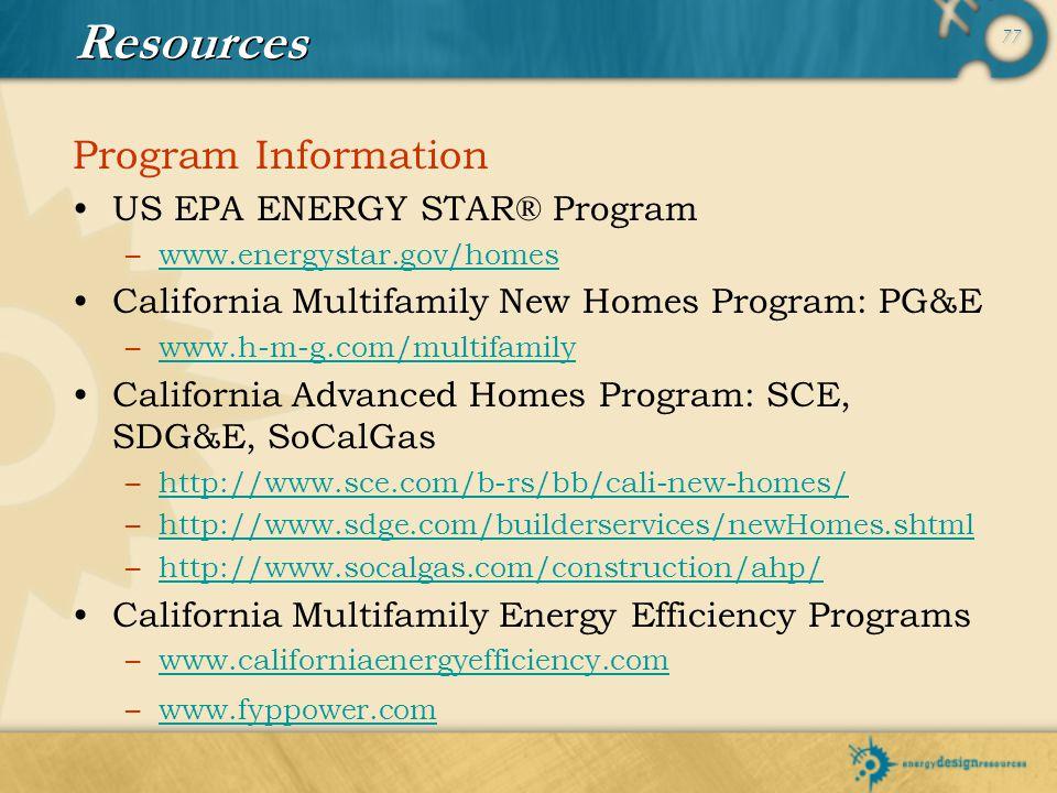 77 Resources Program Information US EPA ENERGY STAR® Program –www.energystar.gov/homeswww.energystar.gov/homes California Multifamily New Homes Progra