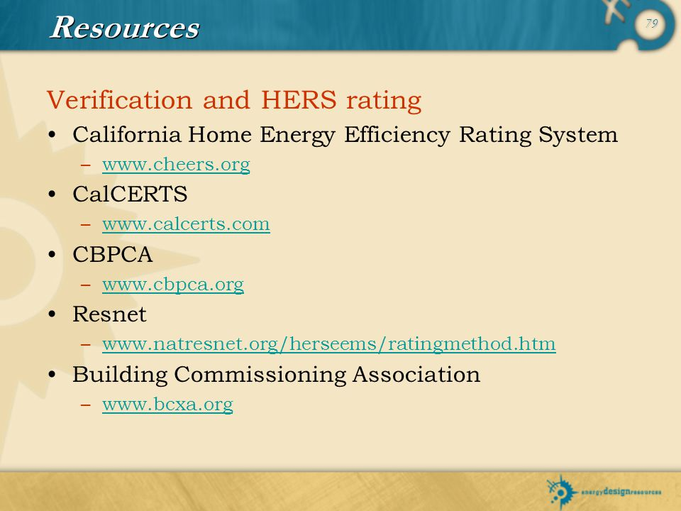 79 Resources Verification and HERS rating California Home Energy Efficiency Rating System –www.cheers.orgwww.cheers.org CalCERTS –www.calcerts.comwww.