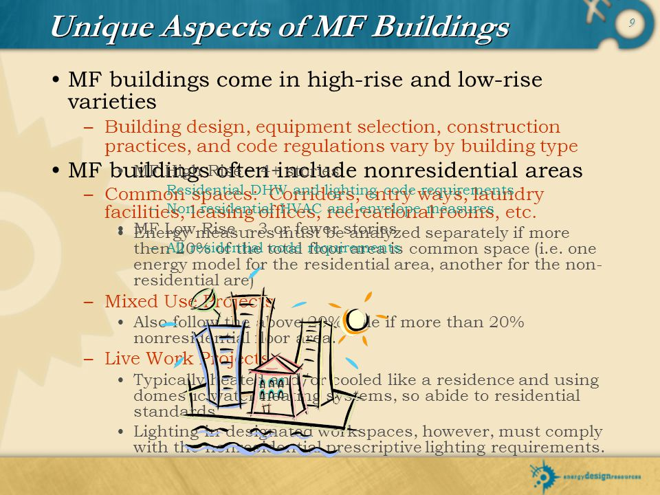 9 MF buildings come in high-rise and low-rise varieties –Building design, equipment selection, construction practices, and code regulations vary by bu
