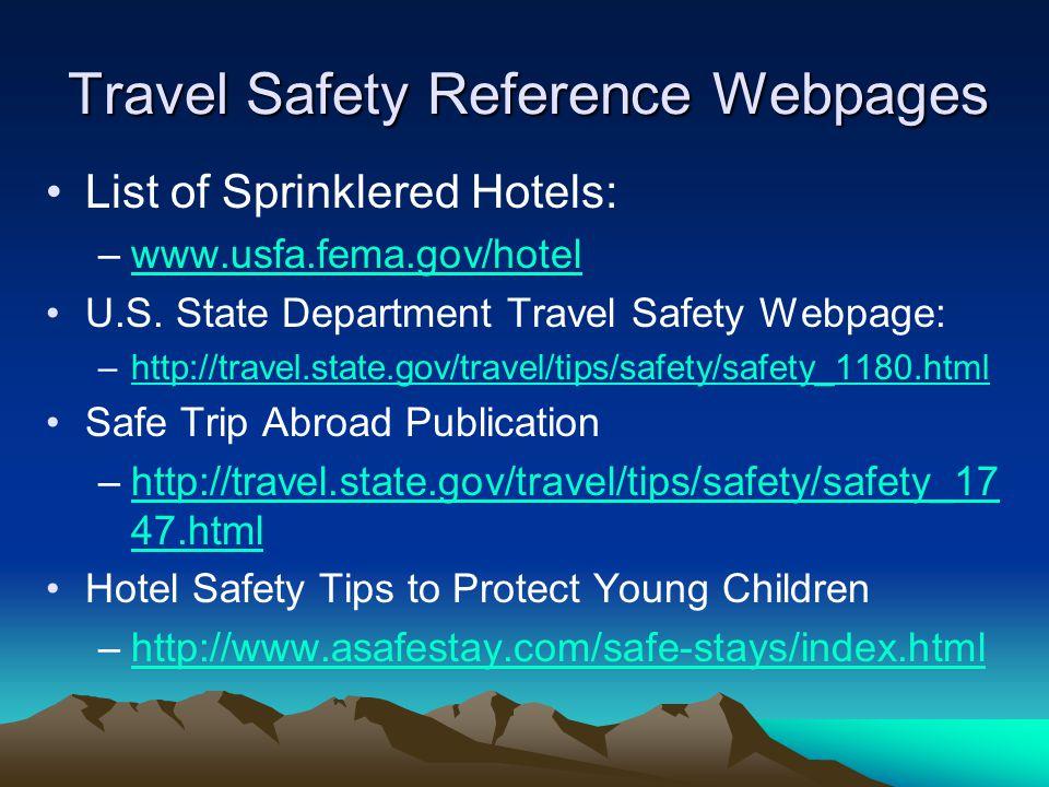 Travel Safety Reference Webpages List of Sprinklered Hotels: –www.usfa.fema.gov/hotelwww.usfa.fema.gov/hotel U.S. State Department Travel Safety Webpa