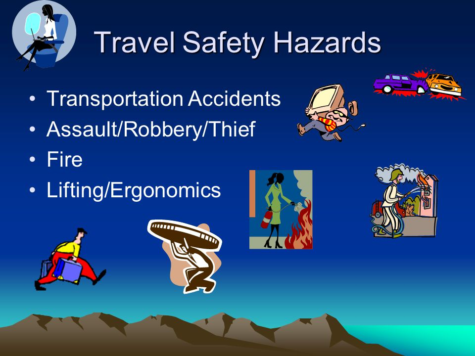 Travel Safety Hazards Transportation Accidents Assault/Robbery/Thief Fire Lifting/Ergonomics