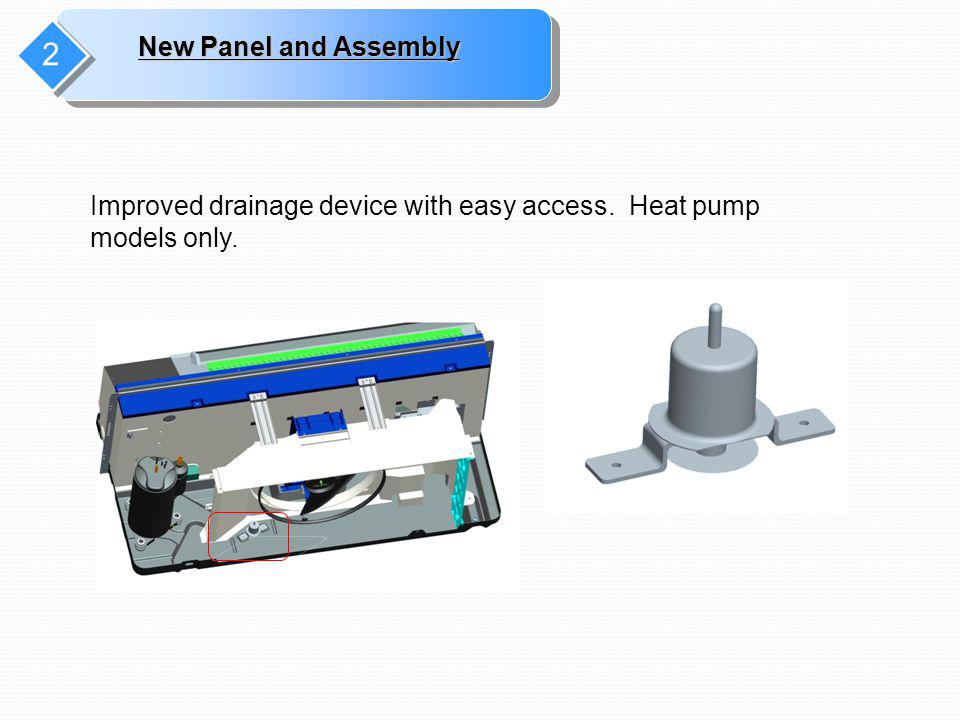 2 Improved drainage device with easy access. Heat pump models only.