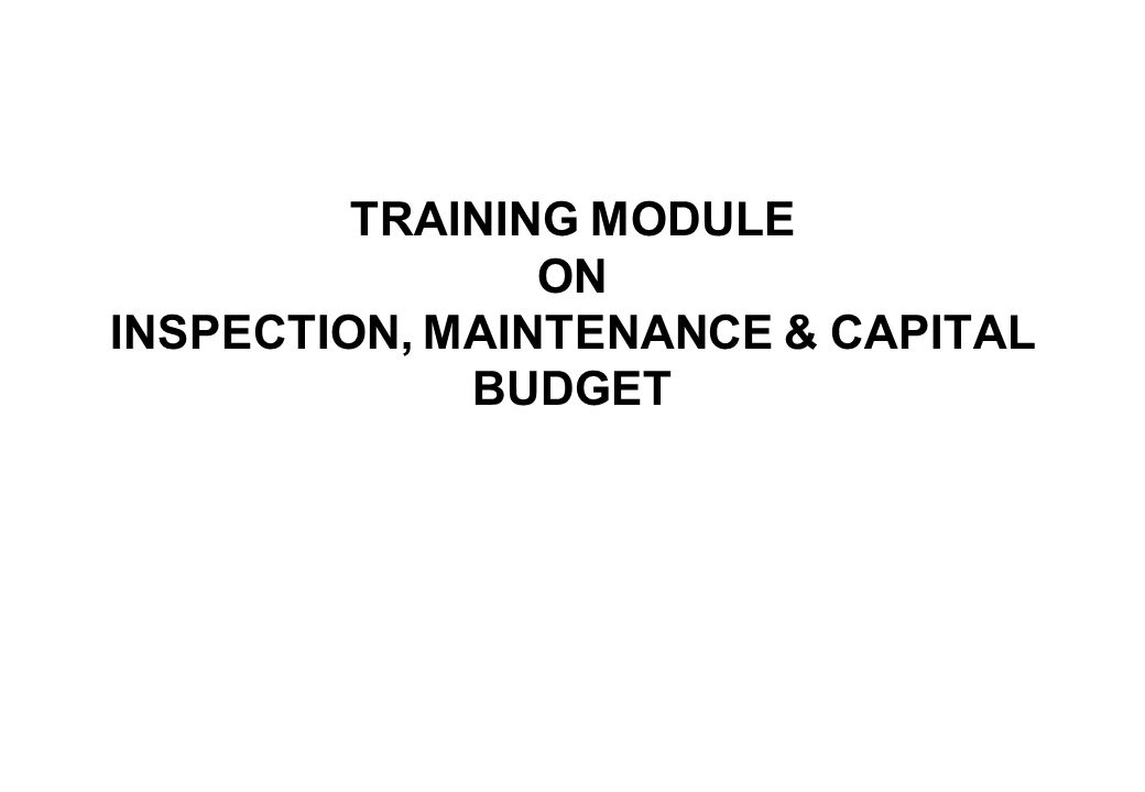 0 TRAINING MODULE ON INSPECTION, MAINTENANCE & CAPITAL BUDGET