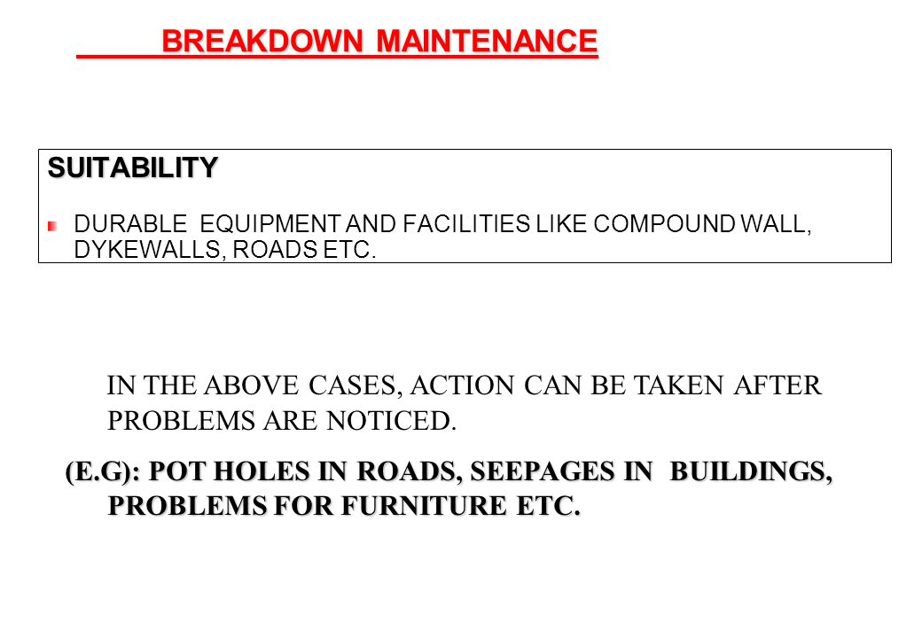 28 BREAKDOWN MAINTENANCE SUITABILITY DURABLE EQUIPMENT AND FACILITIES LIKE COMPOUND WALL, DYKEWALLS, ROADS ETC. IN THE ABOVE CASES, ACTION CAN BE TAKE